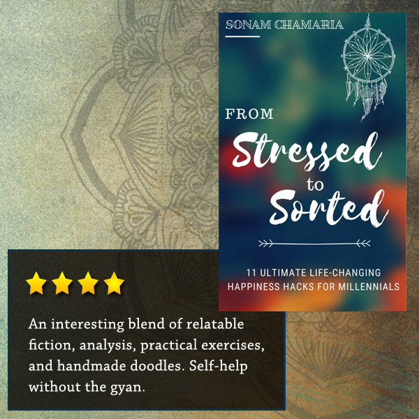 An interesting blend of relatable fiction, analysis, practical exercises, and handmade doodles. Self-help without the gyan.