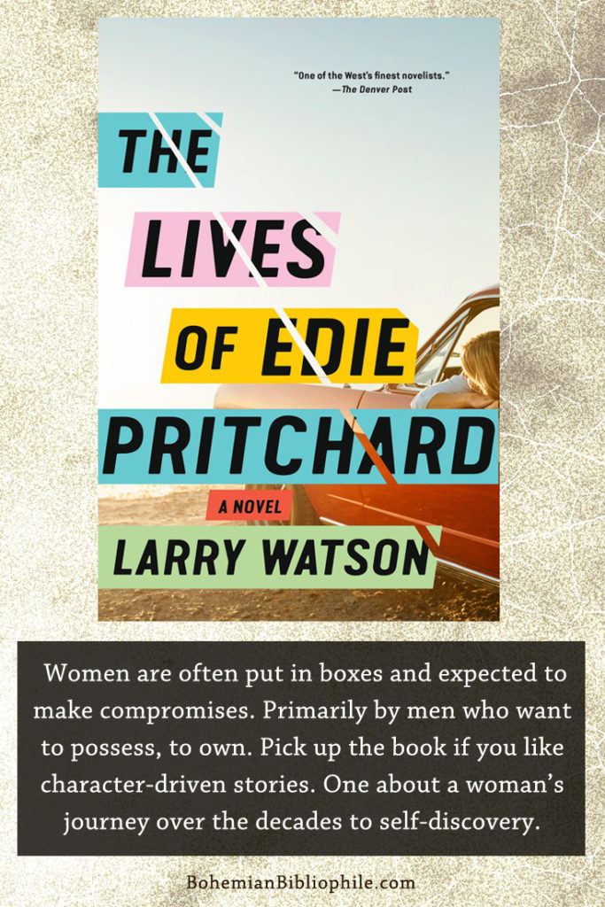 A book about how women are often put in boxes and expected to make compromises. The Lives of Edie Pritchard by Larry Watson Book Review