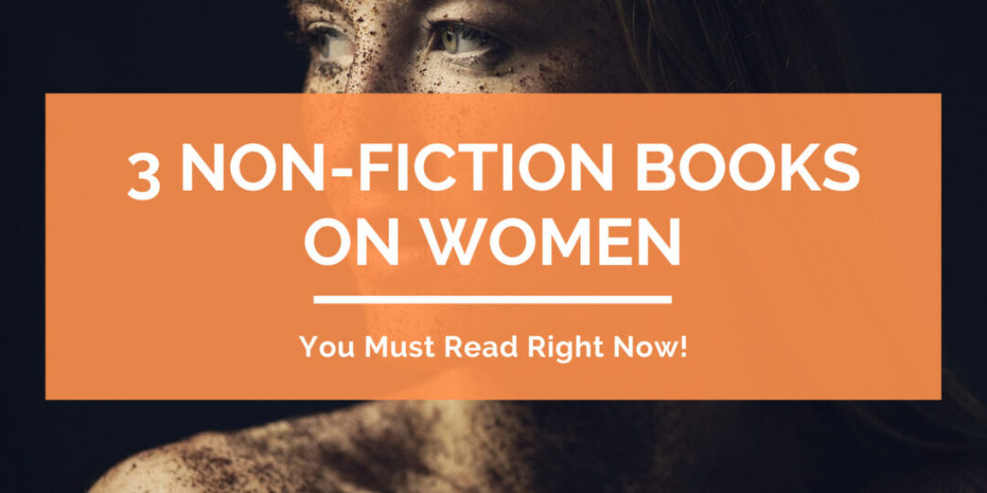 3-Non-Fiction-Books-On-Women-You-Must-Read-Right-Now