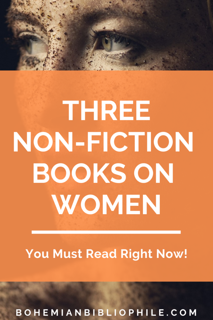3 Non-Fiction Books On Women You Must Read Right Now