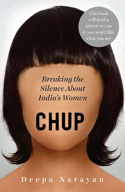 Chup: Breaking the Silence About India's Women by Deepa Narayan
