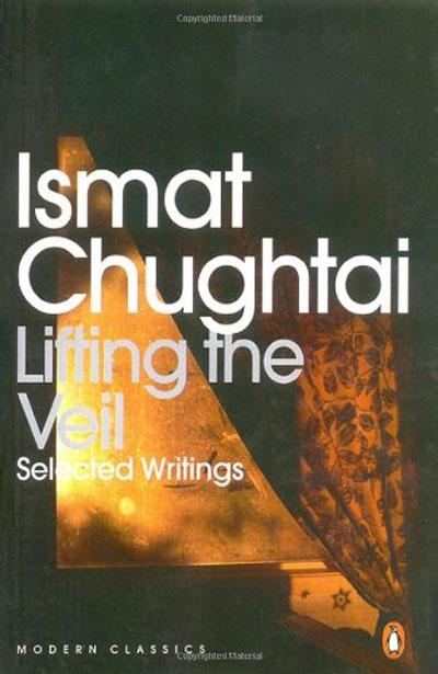 Lifting the Veil: Selected Writings of Ismat Chughtai