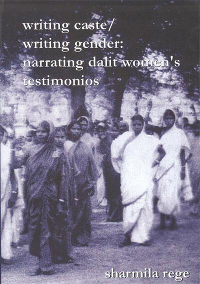 Writing Caste/Writing Gender: Reading Dalit Women's Testimonios by Sharmila Rege