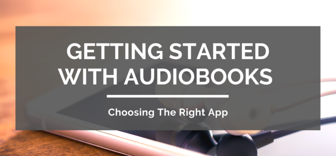 Getting-Started-With-Audiobooks-Choosing-The-Right-App