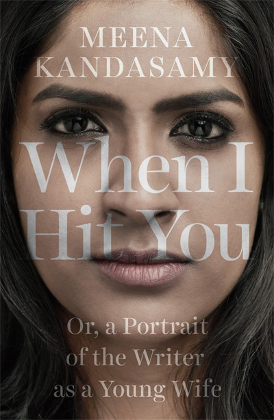 When I Hit You: A Portrait of the Writer as a Young Wife by Meena Kandasamy