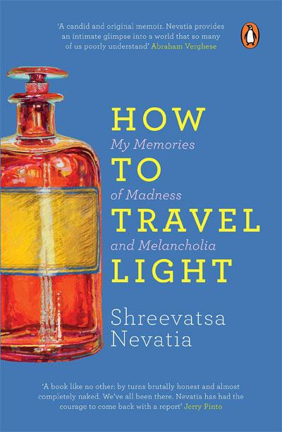 How to Travel Light: My Memories of Madness and Melancholia by Shreevatsa Nevatia