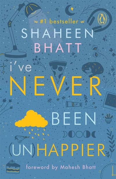 I've Never Been (Un)Happier by Shaheen Bhatt