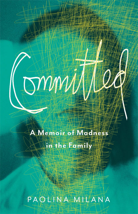 Book Spotlight - Committed: A Memoir of Madness in the Family by Paolina Milana