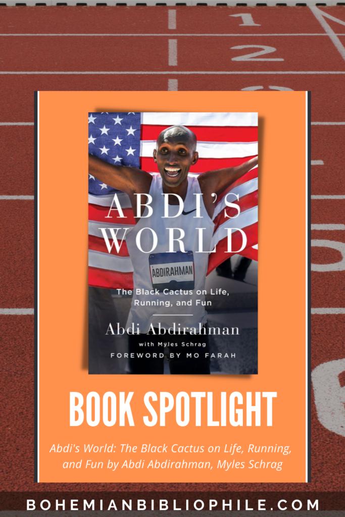 Abdi's World: The Black Cactus on Life, Running, and Fun by Abdi Abdirahman, Myles Schrag