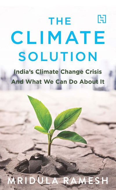 The Climate Solution: India's Climate-Change Crisis and What We Can Do about It by Mridula Ramesh