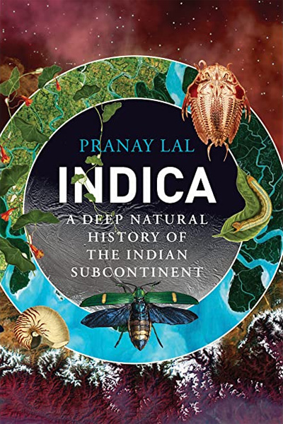 Indica: A Deep Natural History of the Indian Subcontinent by Pranay Lal