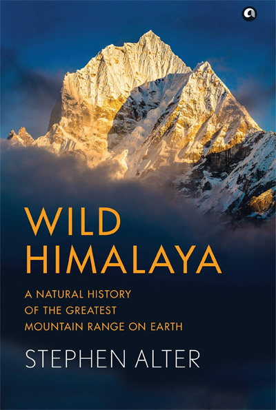Wild Himalaya: A Natural History of the Greatest Mountain Range on Earth by Stephen Alter