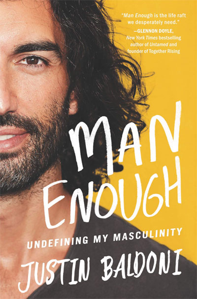 Man Enough: Undefining My Masculinity by Justin Baldoni