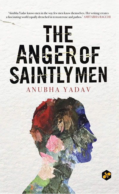 The Anger of Saintly Men by Anubha Yadav