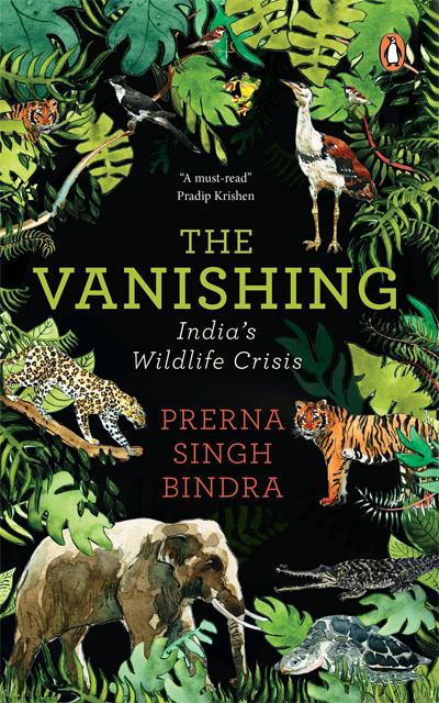 The Vanishing: India's Wildlife Crisis by Prerna Singh Bindra
