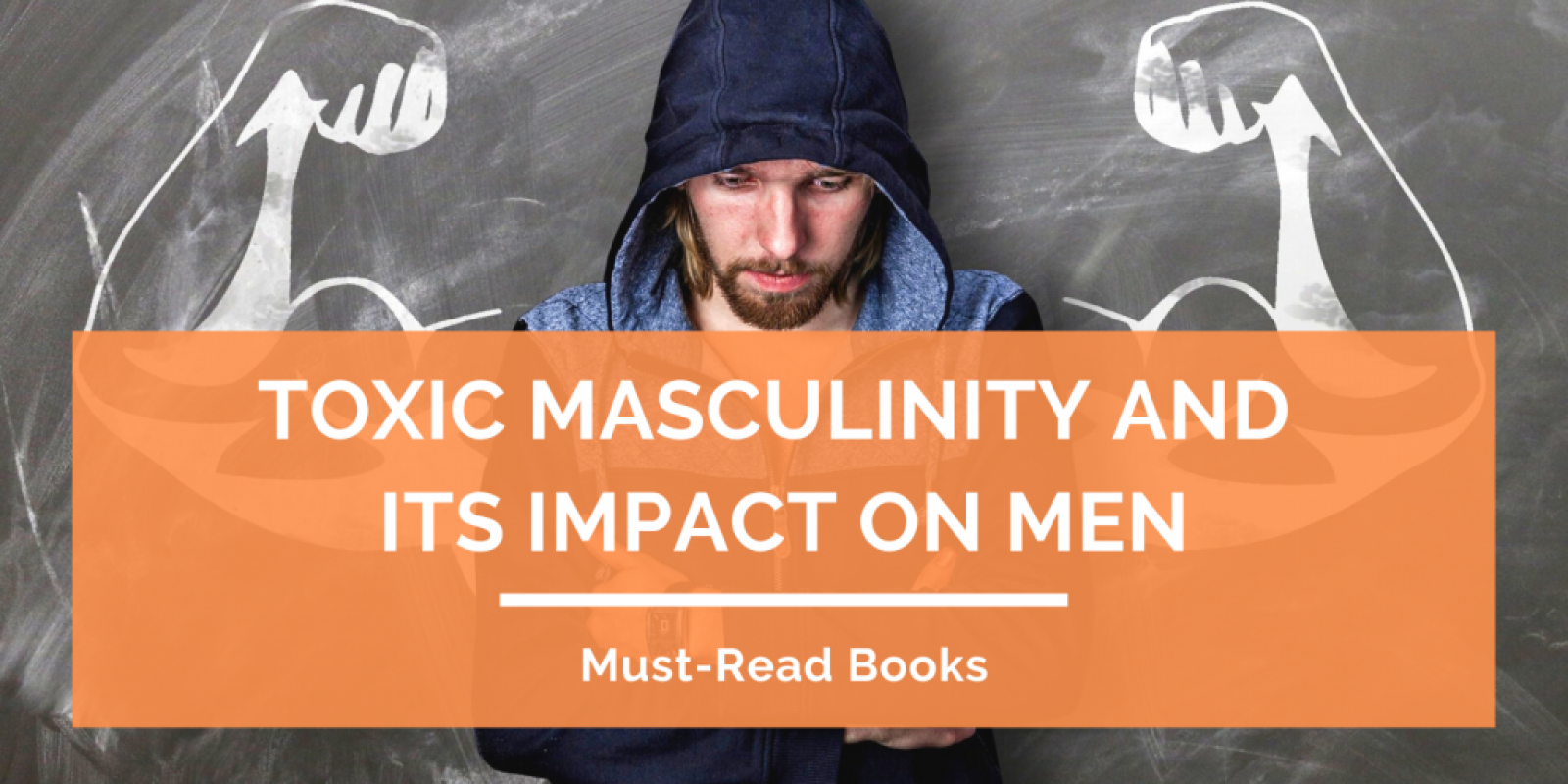 Toxic Masculinity and Its Impact on Men Header
